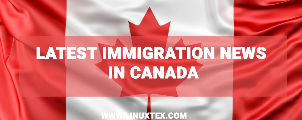 Latest Immigration News canada